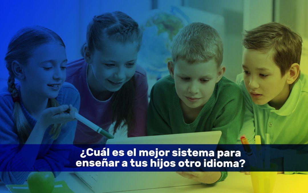 ¿Cuál es el mejor sistema para enseñar idiomas a tus hijos?