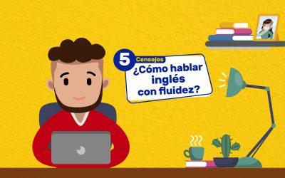 ¿Cómo hablar inglés con fluidez? 5 consejos clave