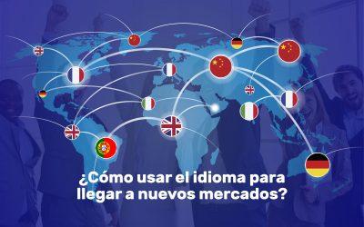 ¿Cómo usar el idioma para llegar a nuevos mercados?
